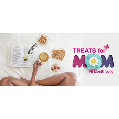 Treats for MOM all month long