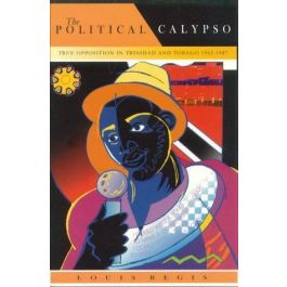 The Political Calypso:True Opposition in Trinidad and Tobago 1962-1987