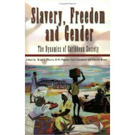 Slavery,Freedom & Gender:The Dynamics of Caribbean Society