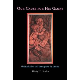 Our Cause For His Glory: Christianisation and Emancipation in Jamaica