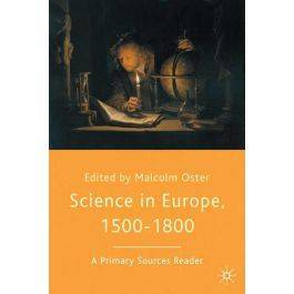 Science in Europe, 1500-1800: A Primary Sources Reader