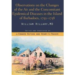 Observations on the Changes of the Air and the Concomitant Epidemical Diseases in the Island of Barbadoes 1752-1758