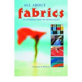 All About Fabrics An Introduction To Needle Work For Schools by Stephanie K. Holland