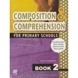 Composition and Comprehension for Primary Schools Book 2  by Harvey Gangadeen