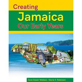 Creating Jamaica Our Early Years by June Cezair Wallace & Gloria V. Robinson