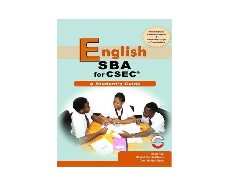 English SBA for CSEC A Student's guide - Keith Noel, Sheila Garcia-Brissett, Carol Hunter-Clarke
