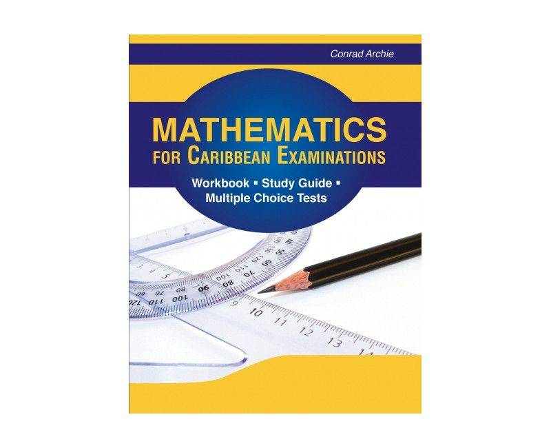 Mathematics for Caribbean Examinations Workbook Study Guide Multiple Choice Test by Conrad Archie