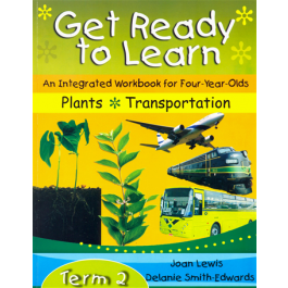 Get Ready to Learn An Integrated Workbook for Four Year Olds Plants Transportation Term 2 by Joan Lewis & Delanie Smith-Edwards