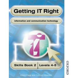 Getting IT Right - ICT Skills Students Book 2 ( Levels 4-5): Student Book 2