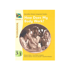 Macmillan Primary Integrated Studies:  Grade 3 Term 1 Workbook: How Does My Body Work?