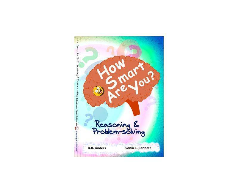 How smart are you ? Reasoning and problem solving by Sonia Bennett and BB Anders
