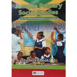 Jamaica Primary Social Studies for the National Standards Curriculum Student's Book 6 by Eulie Mantock Trineta Fendall & Clare Eastland