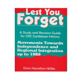 Lest You Forget Movements Towards Independence an Regional Integration up to 1985 by Doris Hamilton-Willie