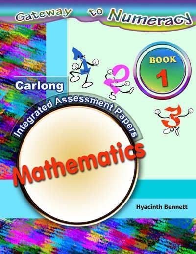 Gateway to Numeracy: Carlong Integrated Assessment Papers: Book 1  Mathematics
