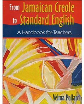 From Jamaican Creole to Standard English: A Handbook for Teachers