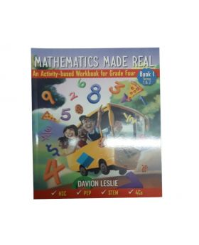 Mathematics Made Real: An Activity-based Workbook for Grade 4 (Book 1 Terms 1&2) by Davion Leslie