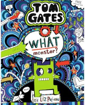Tom Gates: What Monster? by Liz Pichon