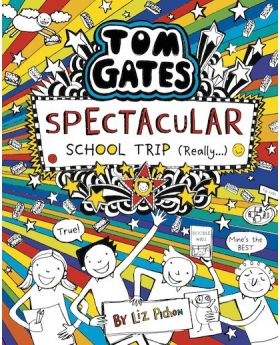 Tom Gates: Spectacular School Trip (Really.) by Liz Pichon
