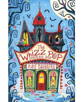 Whizz Pop Chocolate Shop by Kate Saunders