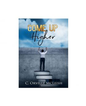 Come Up Higher: A Clarion Call for Traditional Churches by Author C. Orville McLeish