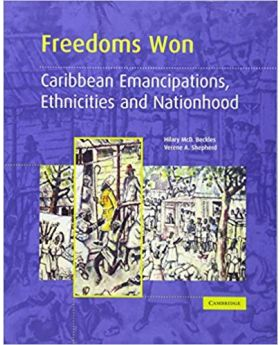 Freedoms Won Caribbean Emancipations, Ethnicities and Nationhood Beckles & Shepherd