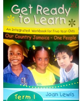 Get Ready to Learn An Integrated Workbook for 5 Year Olds Our Jamaica - One People Term 1