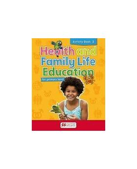 Health and Family Life Education Activity Book 3: For primary level Macmillan Primary Books