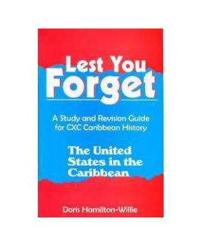 Lest you forget- A Study and Revision Guide for CXC Caribbean History: The United States in the Caribbean by Doris Hamilton Willie