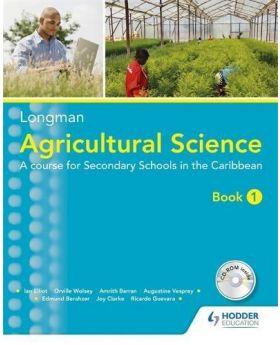 Longman Agricultural Science Book 1 A course for Secondary Schools in the Caribbean by Ian Eliott et al Longman Agricultural Science Book 1 by Ian Eliott et al
