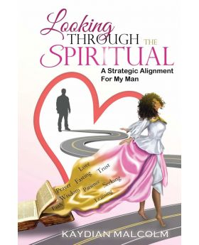 Looking Through The Spiritual A Strategic Alignment for My Man by Kaydian Malcolm