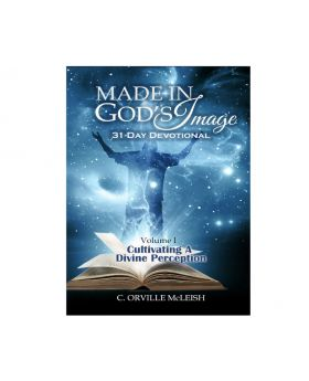 Made in God's Image 31-Day Devotional - Volume 1: Cultivating a Divine Perception | Author C. Orville McLeish