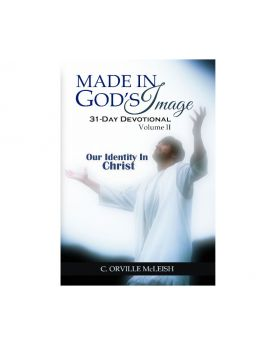 Made in God's Image 31-Day Devotional: Volume 2: Our Identity In Christ | Author C. Orville McLeish