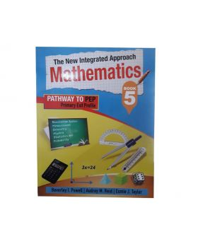 The New Integrated Approach Mathematics Book 5 Pathway to PEP by Beverly I. Powell, Audrey M. Reid & Esmie J. Taylor