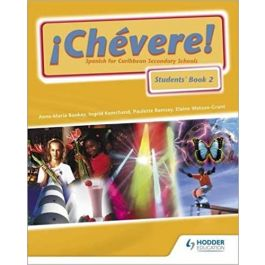 Chevere Spanish for Caribbean Secondary Schools Students' Book 2 by Anne-Maria Bankay Et al
