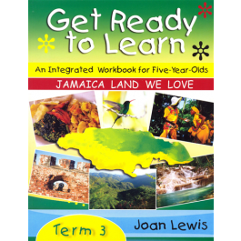 Get Ready to Learn An Integrated Workbook for 5 Year Olds Jamaica Land We Love Term 3 by Joan Lewis