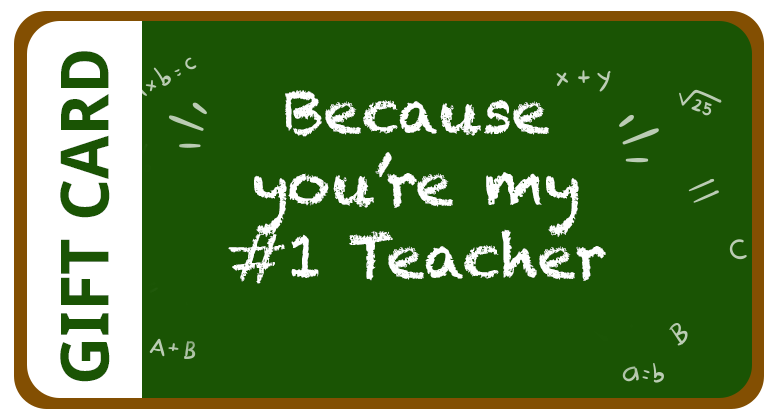 Because You Are My #1 Teacher Gift Card $11,000.00 - $15,000.00