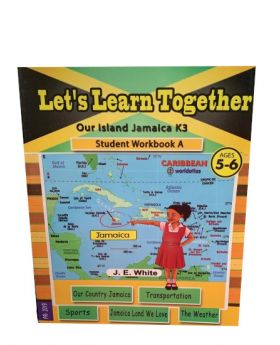 Lets Learn Together Our Island Jamaica K3 Student Workbook A Ages 5-6 by J.E. White