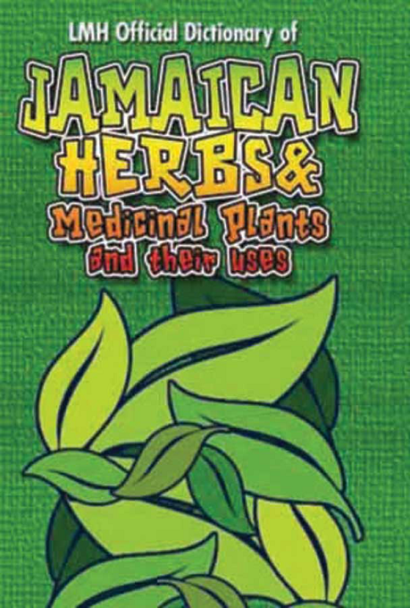 LMH Official Dictionary of Jamaican Herbs and their Medicinal Uses