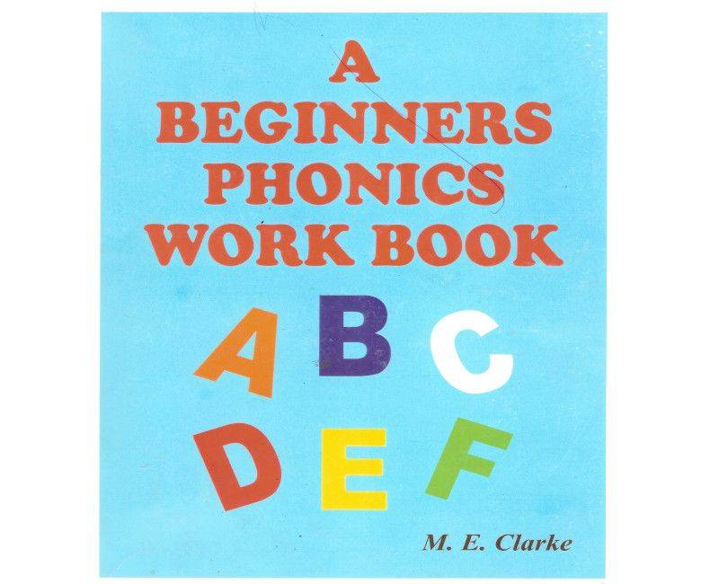 A beginners phonics Workbook by M.E. Clarke (Part1)
