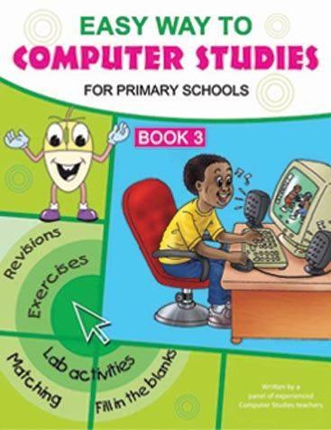 Easy Way To Computer Studies Junior for Primary Schools Book 3