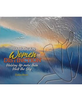 Jamaican Women of Distinction Holding Up More Than Half the Sky by Dalea Bean