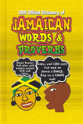 LMH Official Dictionary of Jamaican Words & Proverbs